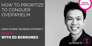 SuccessLab Podcast with Ed Borromeo Startups How to Be Productive