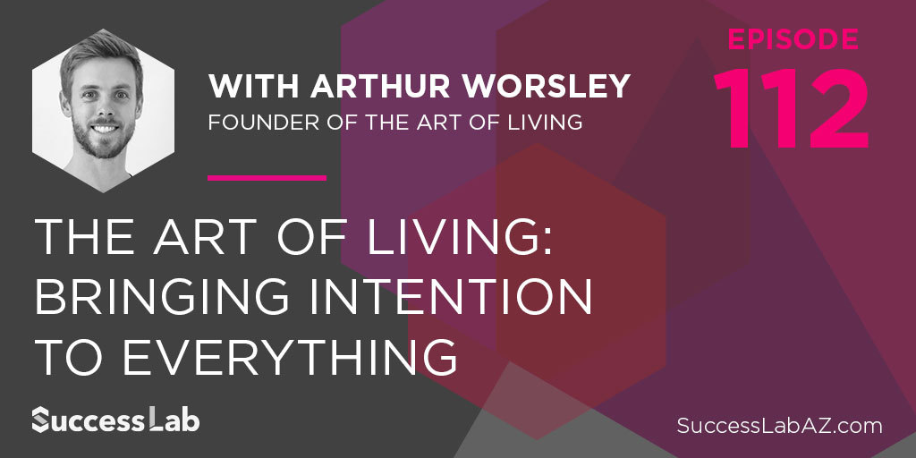 The Art of Living: Bringing Intention to Everything