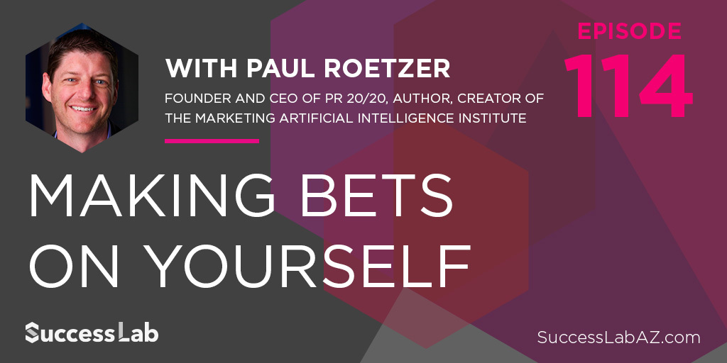 Making Bets on Yourself with Paul Roetzer